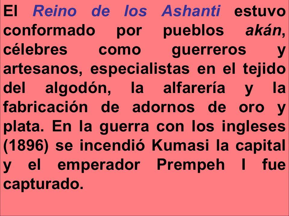 El Reino de los Ashanti estuvo conformado por pueblos akán, célebres como guerreros y artesanos, especialistas en el tejido del algodón, la alfarería