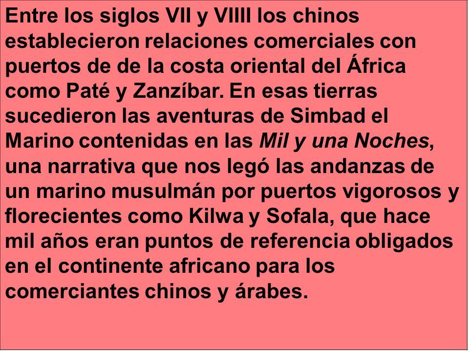 Entre los siglos VII y VIIII los chinos establecieron relaciones comerciales con puertos de de la costa oriental del África como Paté y Zanzíbar. En e