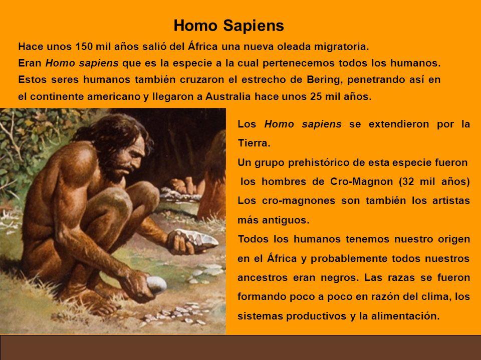Los Homo sapiens se extendieron por la Tierra. Un grupo prehistórico de esta especie fueron los hombres de Cro-Magnon (32 mil años) Los cro-magnones s