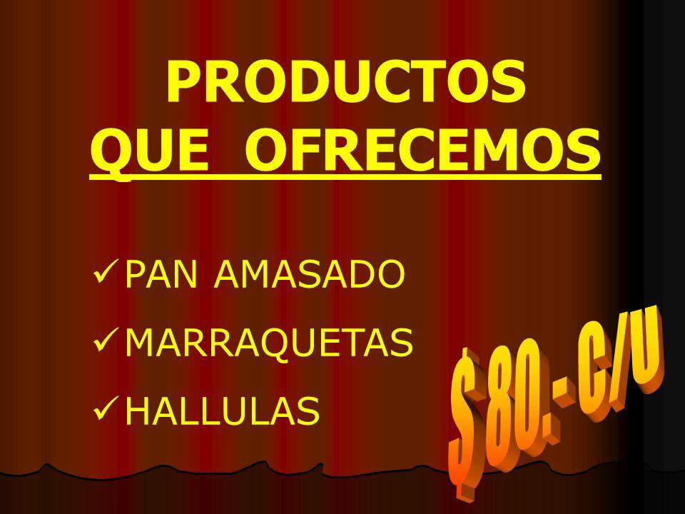PRODUCTOS QUE OFRECEMOS PAN AMASADO MARRAQUETAS HALLULAS