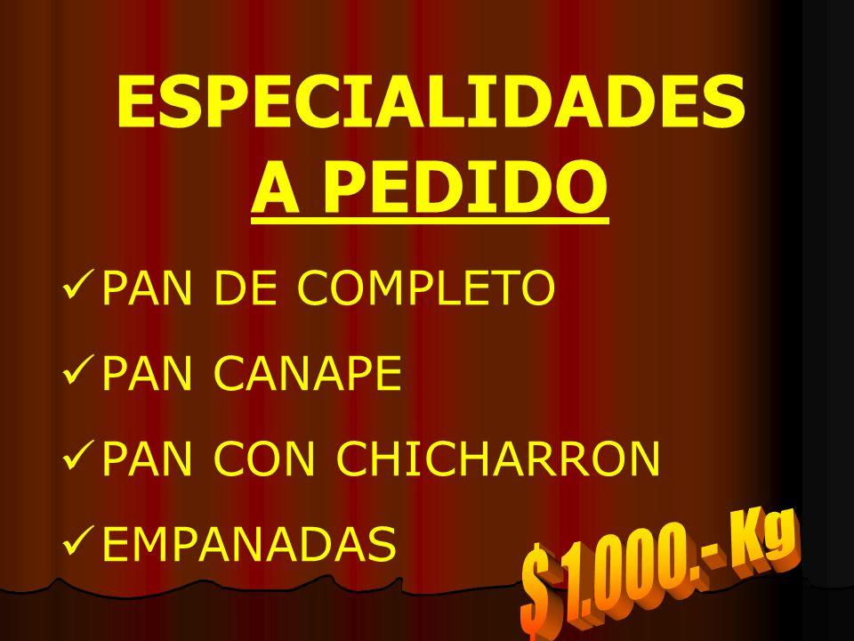 ESPECIALIDADES A PEDIDO PAN DE COMPLETO PAN CANAPE PAN CON CHICHARRON EMPANADAS