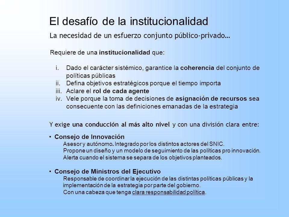 El desafío de la institucionalidad Requiere de una institucionalidad que: i.Dado el carácter sistémico, garantice la coherencia del conjunto de políti