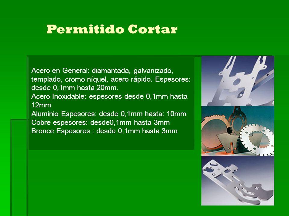 Acero en General: diamantada, galvanizado, templado, cromo níquel, acero rápido. Espesores: desde 0,1mm hasta 20mm. Acero Inoxidable: espesores desde
