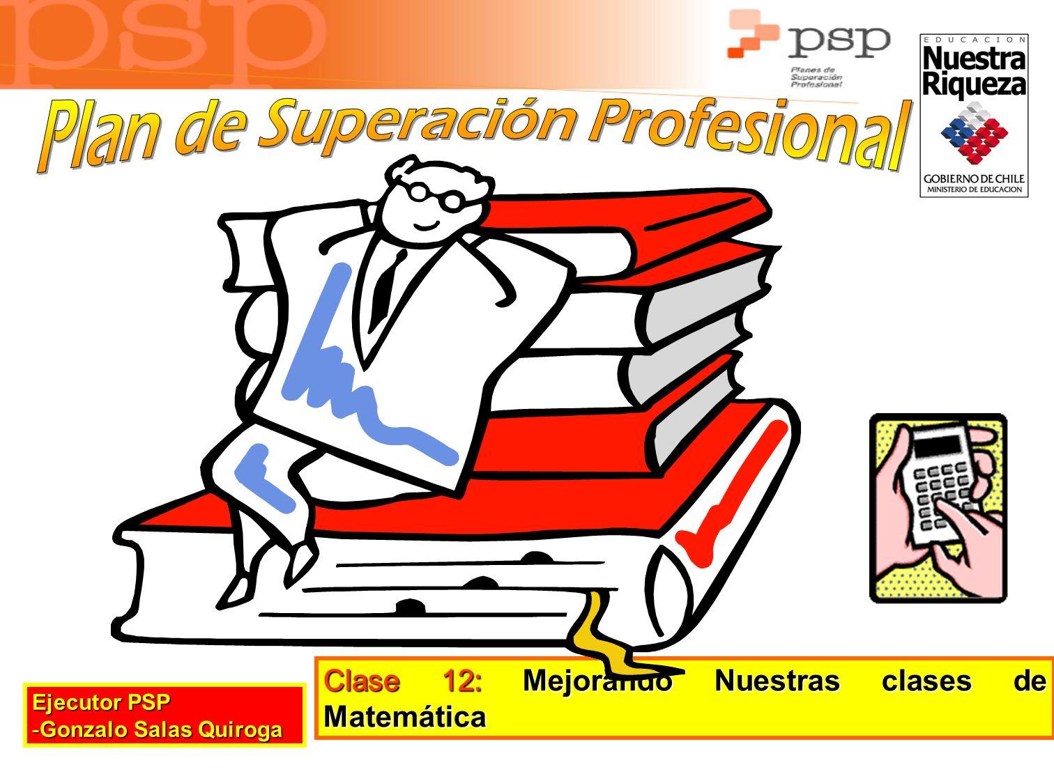 Ejecutor PSP -G-G-G-Gonzalo Salas Quiroga Clase 12: Mejorando Nuestras clases de Matemática