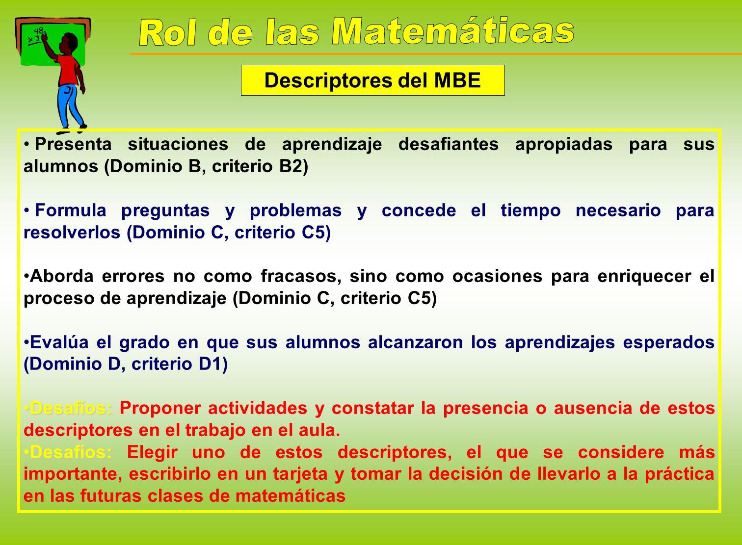 Descriptores del MBE Presenta situaciones de aprendizaje desafiantes apropiadas para sus alumnos (Dominio B, criterio B2) Formula preguntas y problema