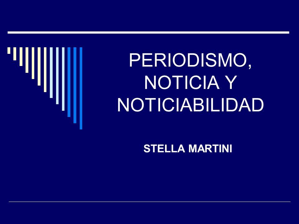 PERIODISMO, NOTICIA Y NOTICIABILIDAD STELLA MARTINI