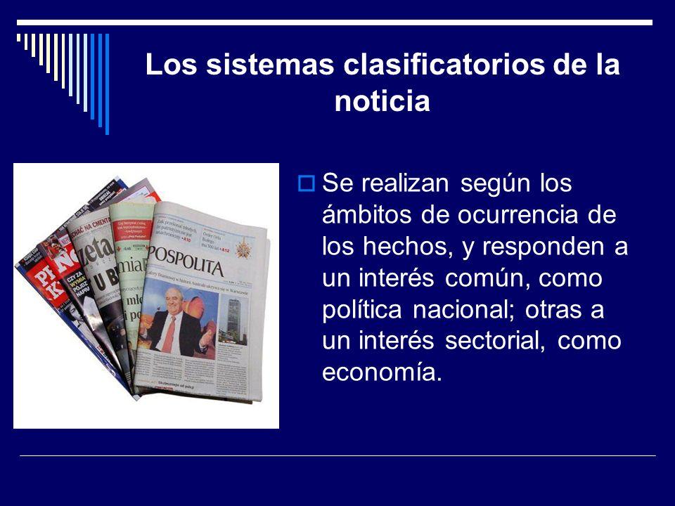Los sistemas clasificatorios de la noticia Se realizan según los ámbitos de ocurrencia de los hechos, y responden a un interés común, como política na