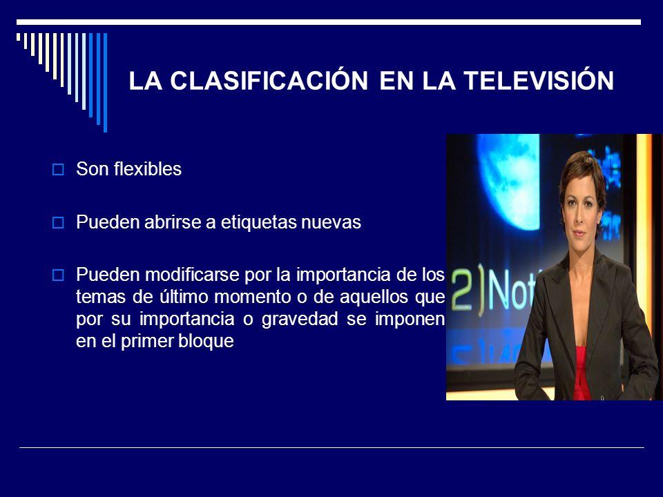 LA CLASIFICACIÓN EN LA TELEVISIÓN Son flexibles Pueden abrirse a etiquetas nuevas Pueden modificarse por la importancia de los temas de último momento