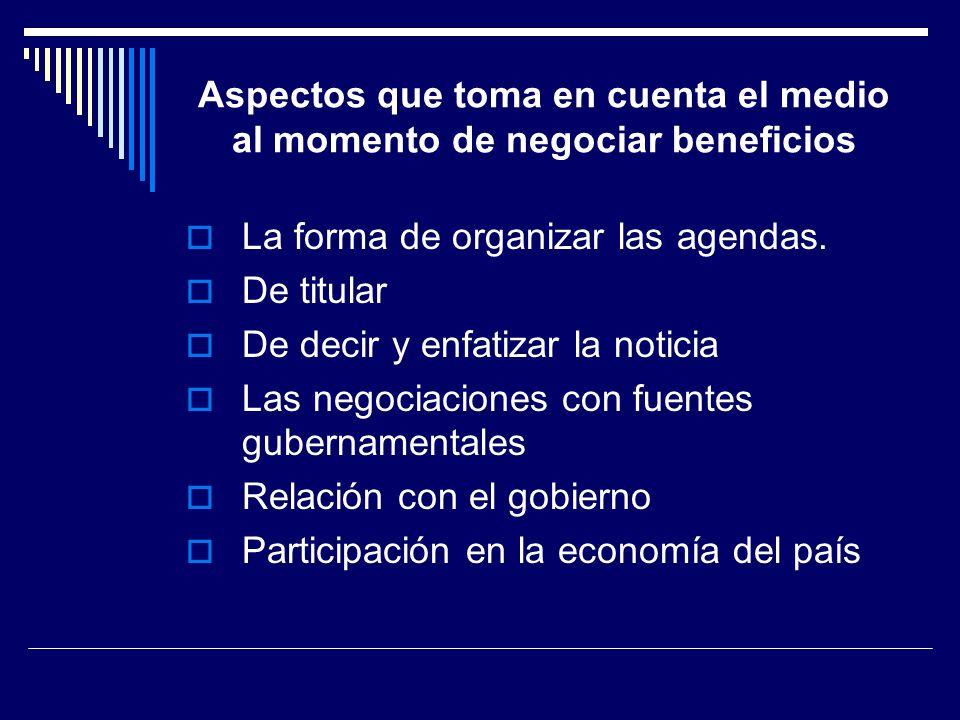 Aspectos que toma en cuenta el medio al momento de negociar beneficios La forma de organizar las agendas. De titular De decir y enfatizar la noticia L