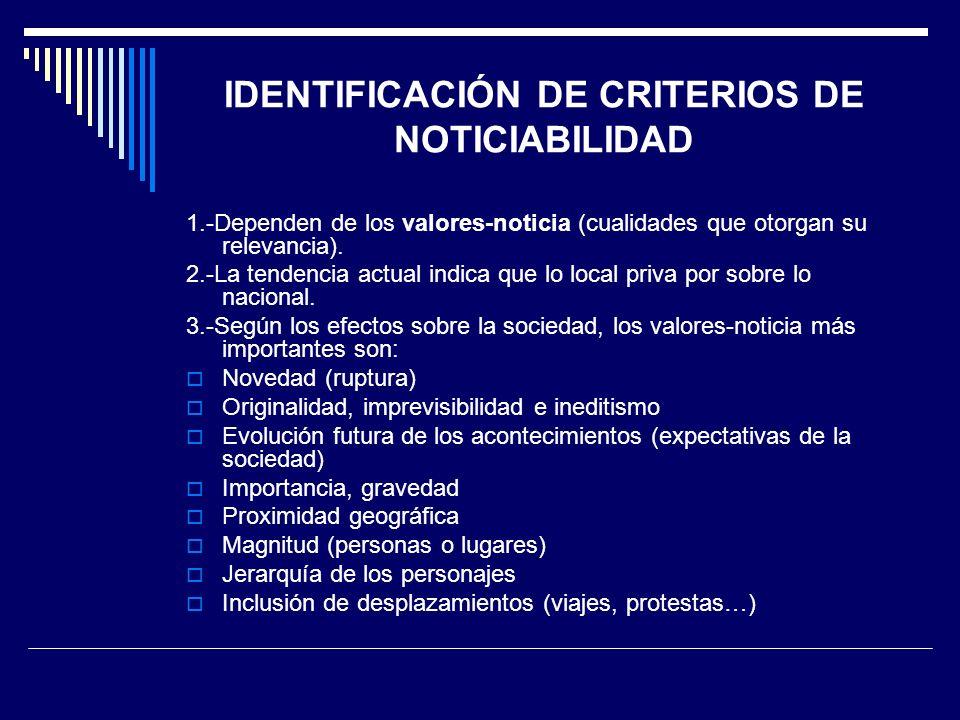 IDENTIFICACIÓN DE CRITERIOS DE NOTICIABILIDAD 1.-Dependen de los valores-noticia (cualidades que otorgan su relevancia). 2.-La tendencia actual indica
