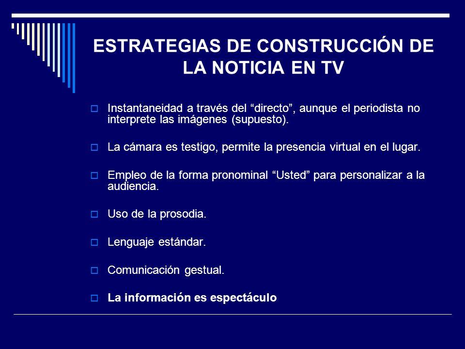 ESTRATEGIAS DE CONSTRUCCIÓN DE LA NOTICIA EN TV Instantaneidad a través del directo, aunque el periodista no interprete las imágenes (supuesto). La cá