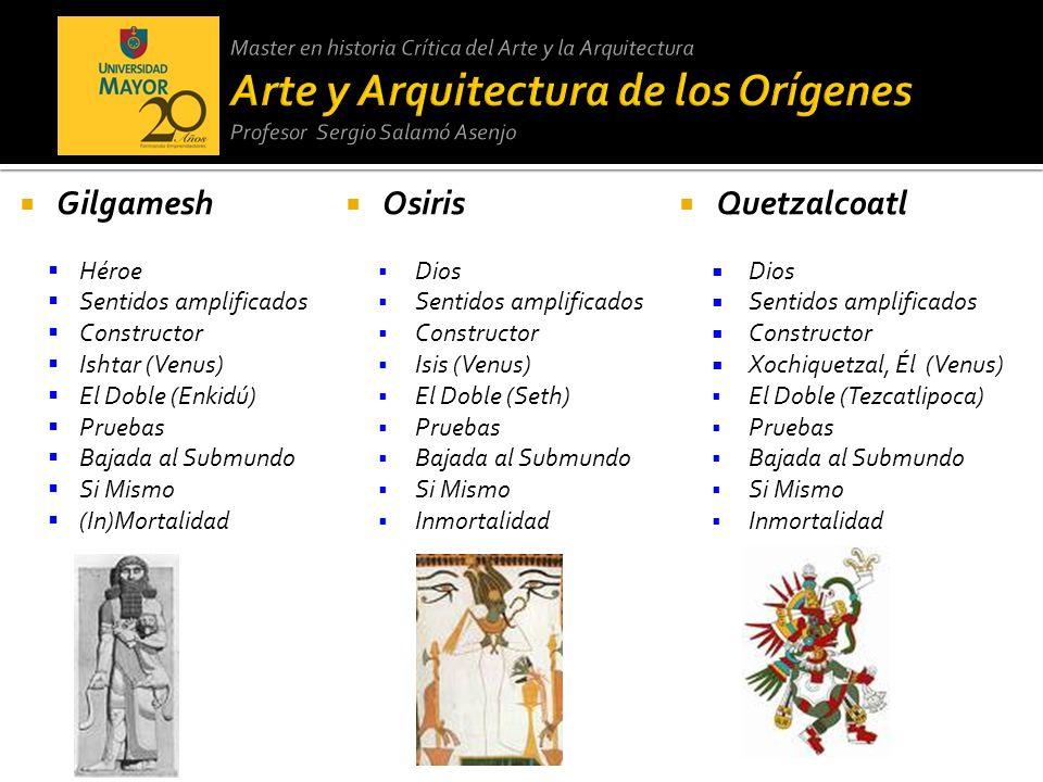 Gilgamesh Héroe Sentidos amplificados Constructor Ishtar (Venus) El Doble (Enkidú) Pruebas Bajada al Submundo Si Mismo (In)Mortalidad Osiris Dios Sent