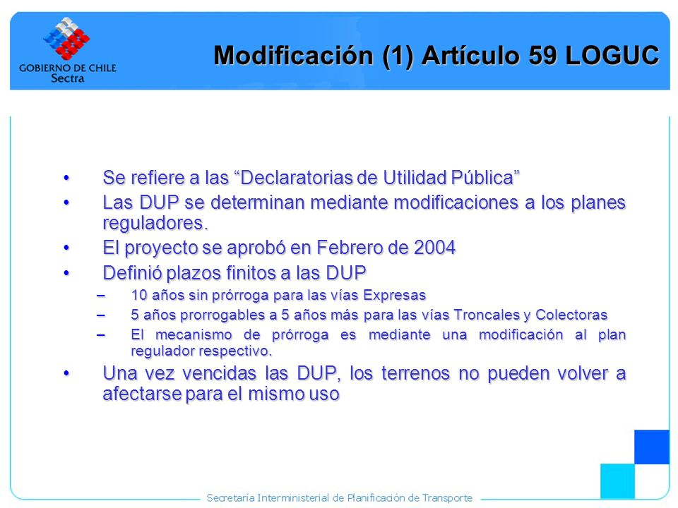 20 Modificación (1) Artículo 59 LOGUC Se refiere a las Declaratorias de Utilidad PúblicaSe refiere a las Declaratorias de Utilidad Pública Las DUP se determinan mediante modificaciones a los planes reguladores.Las DUP se determinan mediante modificaciones a los planes reguladores.