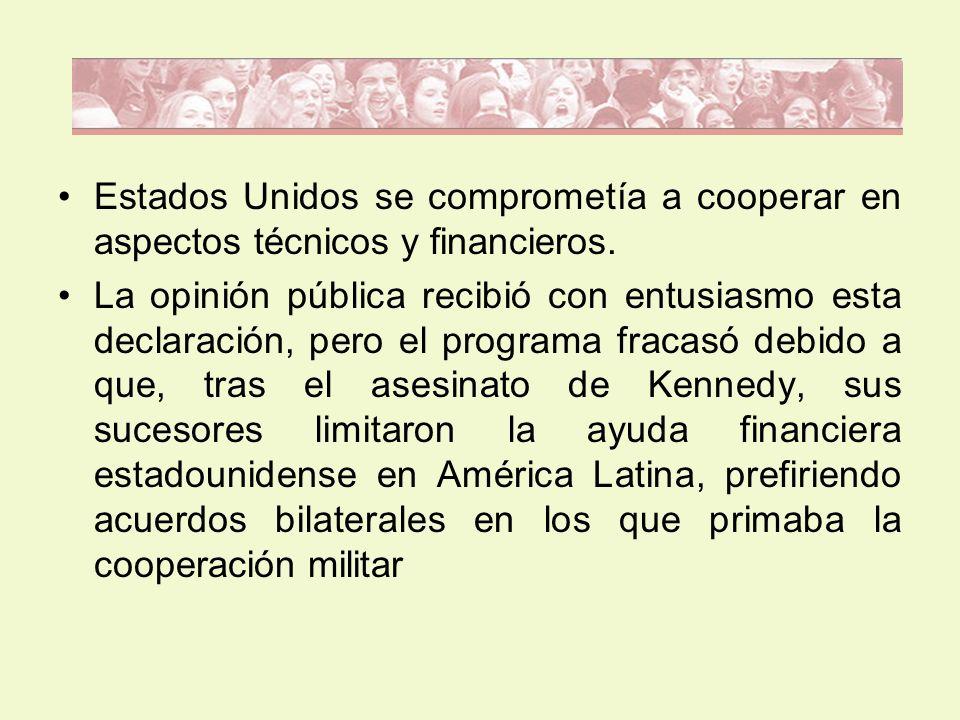 Estados Unidos se comprometía a cooperar en aspectos técnicos y financieros. La opinión pública recibió con entusiasmo esta declaración, pero el progr