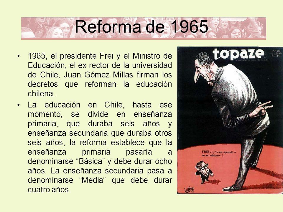 Reforma de 1965 1965, el presidente Frei y el Ministro de Educación, el ex rector de la universidad de Chile, Juan Gómez Millas firman los decretos qu