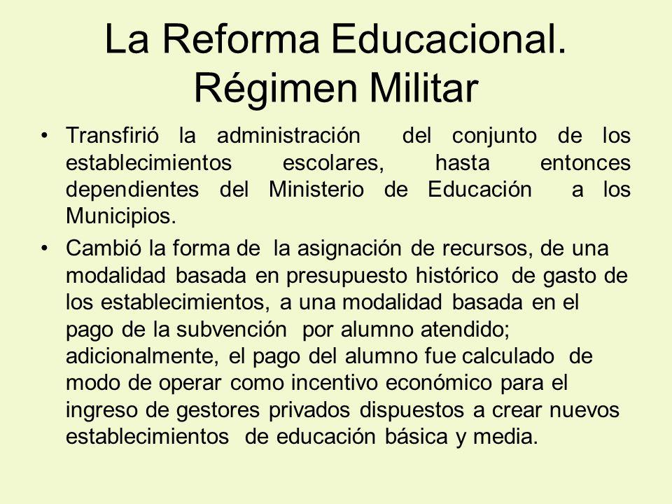 La Reforma Educacional. Régimen Militar Transfirió la administración del conjunto de los establecimientos escolares, hasta entonces dependientes del M