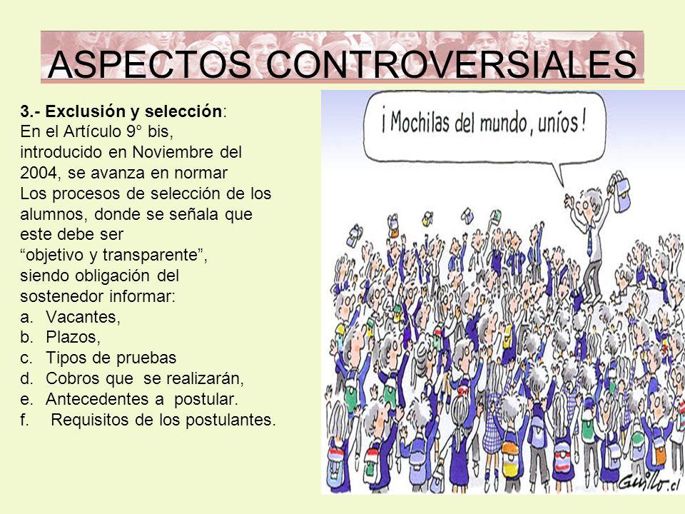 ASPECTOS CONTROVERSIALES 3.- Exclusión y selección: En el Artículo 9° bis, introducido en Noviembre del 2004, se avanza en normar Los procesos de sele