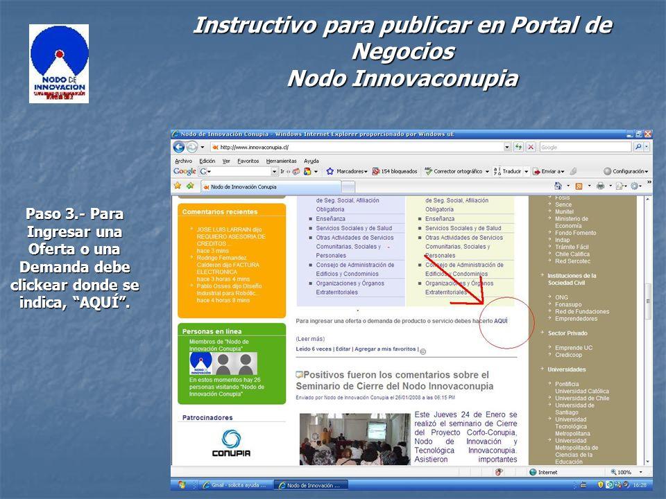 Instructivo para publicar en Portal de Negocios Nodo Innovaconupia Paso 3.- Para Ingresar una Oferta o una Demanda debe clickear donde se indica, AQUÍ.