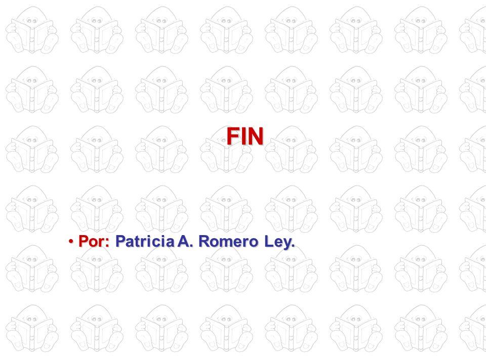 FIN P Por: Patricia A. Romero Ley.