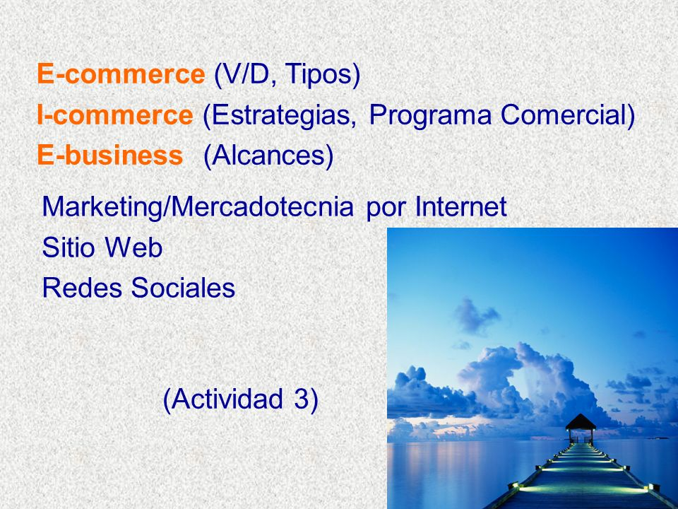 (Actividad 3) E-commerce (V/D, Tipos) I-commerce (Estrategias, Programa Comercial) E-business (Alcances) Marketing/Mercadotecnia por Internet Sitio Web Redes Sociales