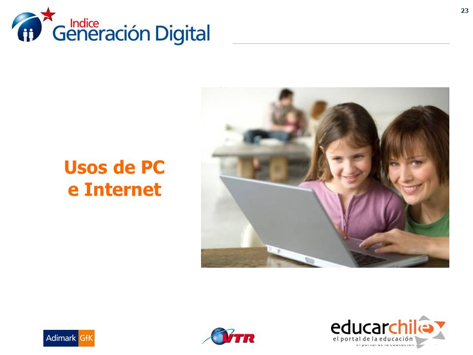 23 INDICE GENERACION DIGITAL Usos de PC e Internet