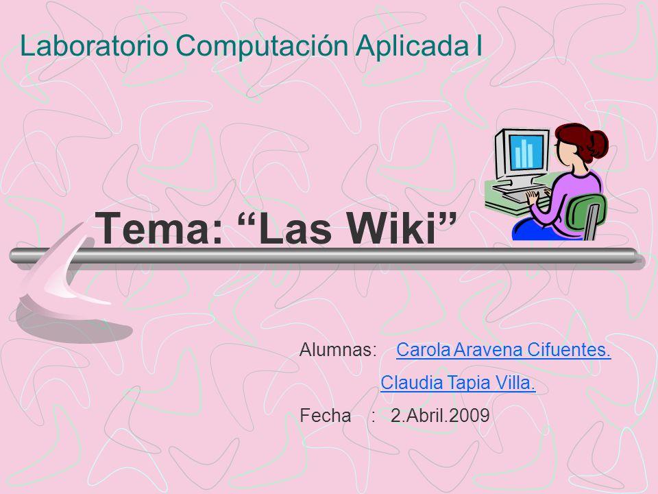 Laboratorio Computación Aplicada I Tema: Las Wiki Alumnas: Carola Aravena Cifuentes.Carola Aravena Cifuentes.