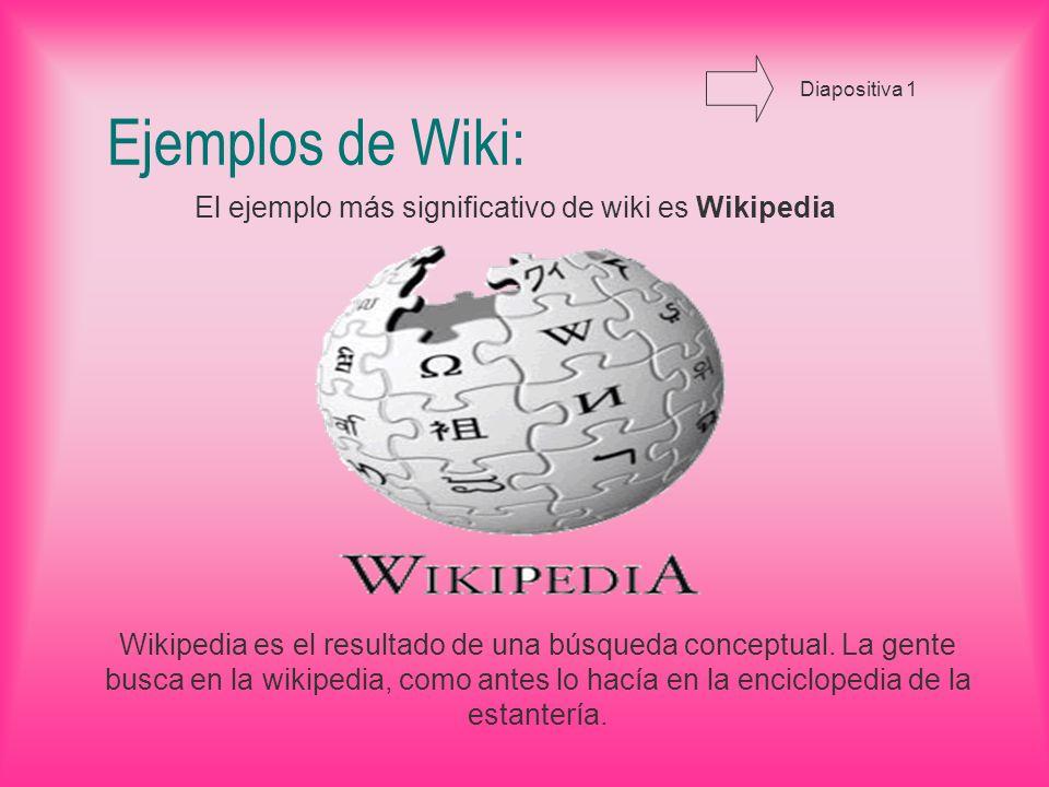Ejemplos de Wiki: El ejemplo más significativo de wiki es Wikipedia Wikipedia es el resultado de una búsqueda conceptual.