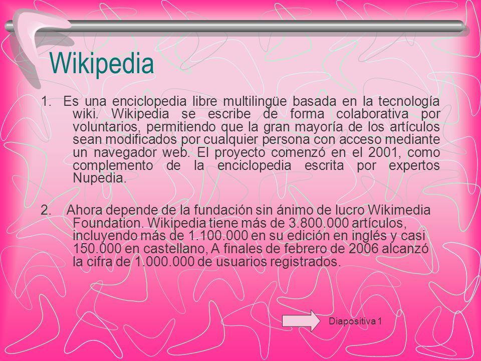 Wikipedia 1. Es una enciclopedia libre multilingüe basada en la tecnología wiki.