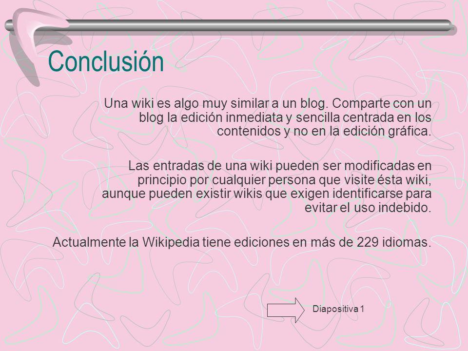 Conclusión Una wiki es algo muy similar a un blog.