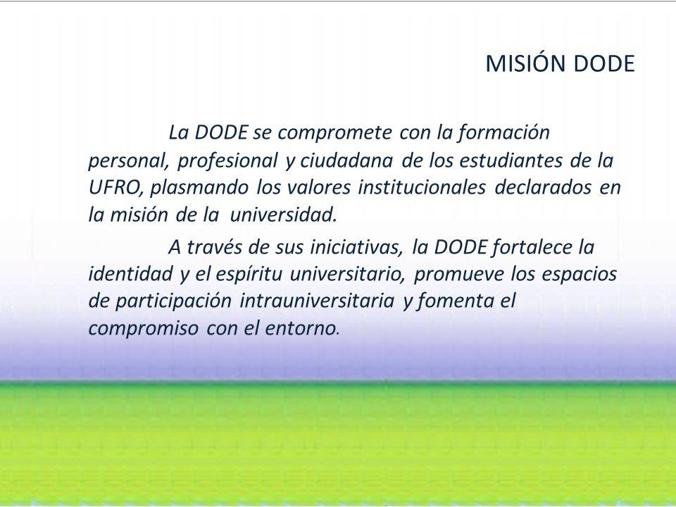 MISIÓN DODE La DODE se compromete con la formación personal, profesional y ciudadana de los estudiantes de la UFRO, plasmando los valores institucionales declarados en la misión de la universidad.