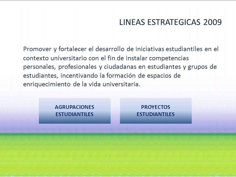LINEAS ESTRATEGICAS 2009 Promover y fortalecer el desarrollo de iniciativas estudiantiles en el contexto universitario con el fin de instalar competencias personales, profesionales y ciudadanas en estudiantes y grupos de estudiantes, incentivando la formación de espacios de enriquecimiento de la vida universitaria.