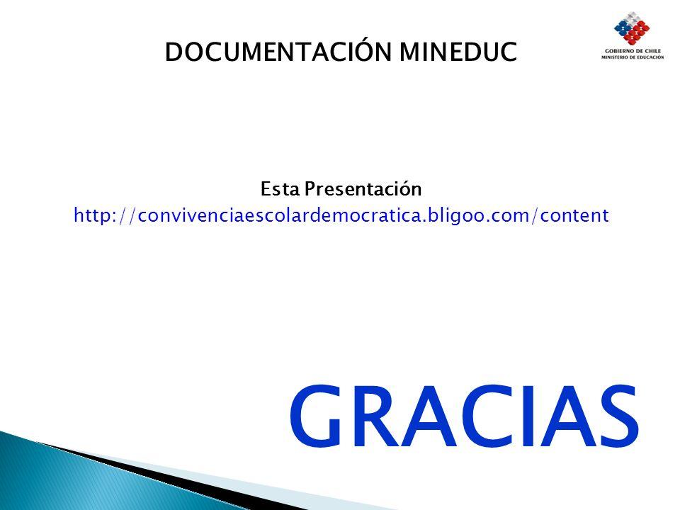 DOCUMENTACIÓN MINEDUC Esta Presentación http://convivenciaescolardemocratica.bligoo.com/content GRACIAS