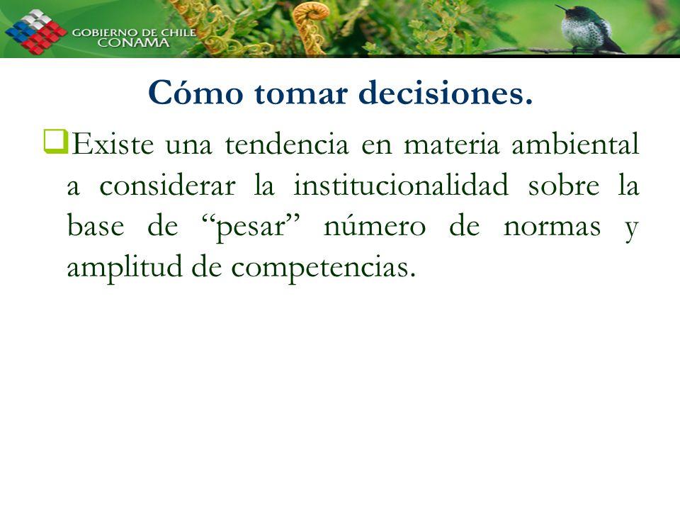 Cómo tomar decisiones. Existe una tendencia en materia ambiental a considerar la institucionalidad sobre la base de pesar número de normas y amplitud