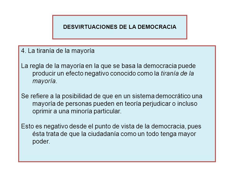 4. La tiranía de la mayoría La regla de la mayoría en la que se basa la democracia puede producir un efecto negativo conocido como la tiranía de la ma