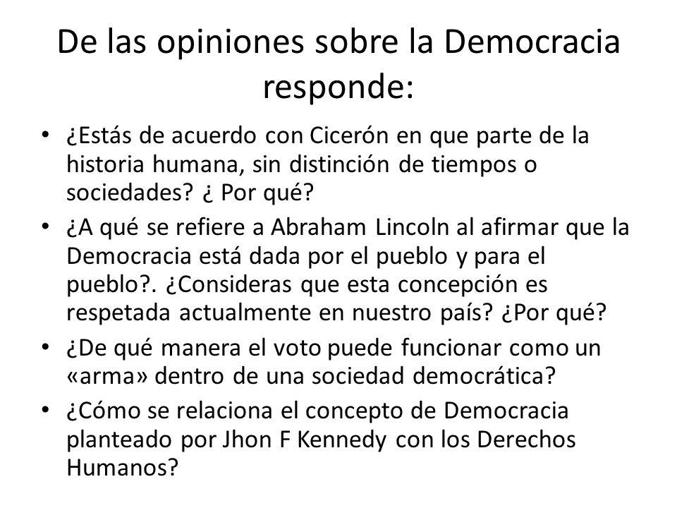 De las opiniones sobre la Democracia responde: ¿Estás de acuerdo con Cicerón en que parte de la historia humana, sin distinción de tiempos o sociedade