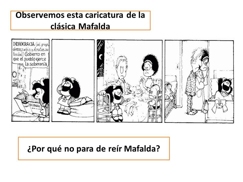 Observemos esta caricatura de la clásica Mafalda ¿Por qué no para de reír Mafalda?