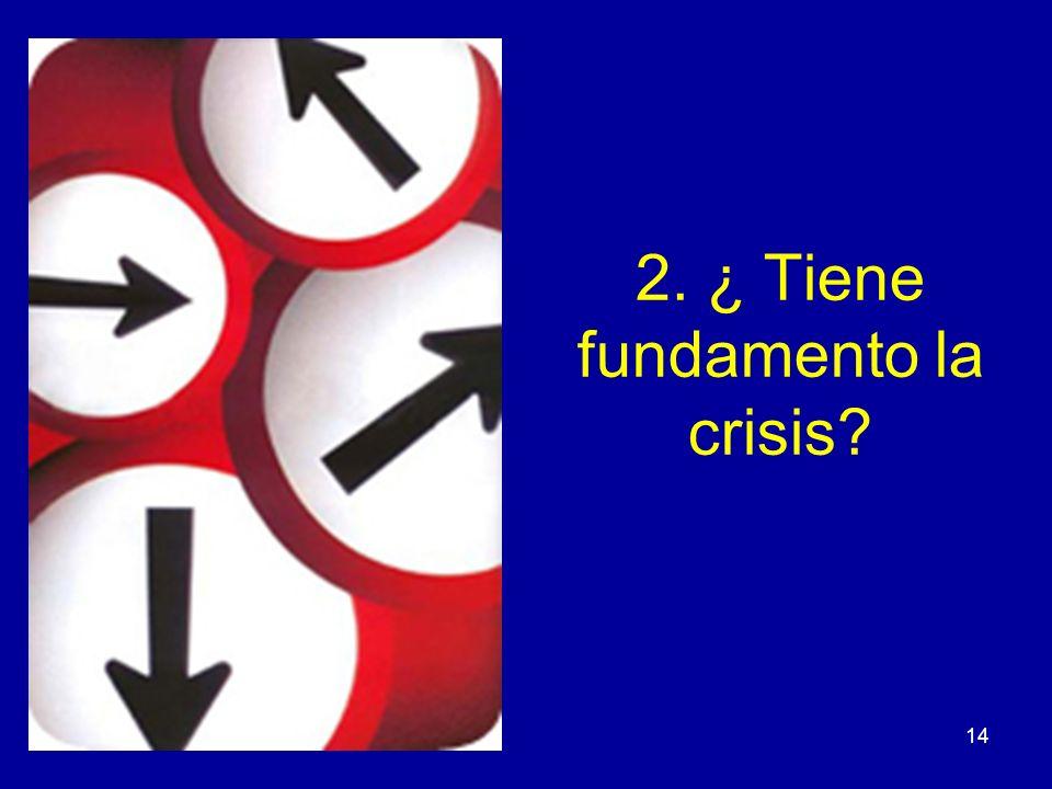 14 2. ¿ Tiene fundamento la crisis?