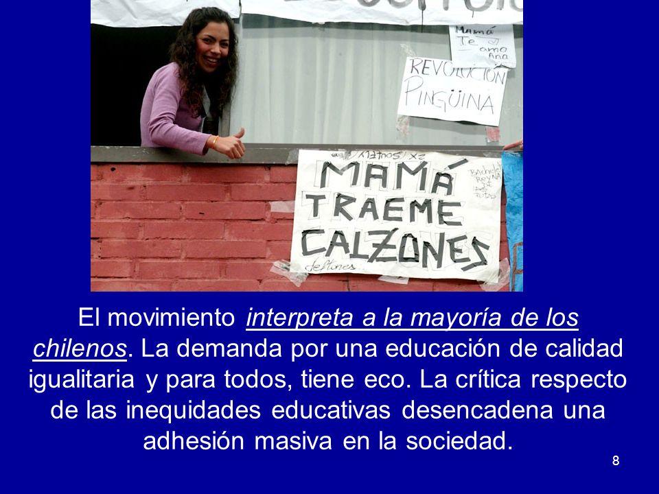 8 El movimiento interpreta a la mayoría de los chilenos. La demanda por una educación de calidad igualitaria y para todos, tiene eco. La crítica respe