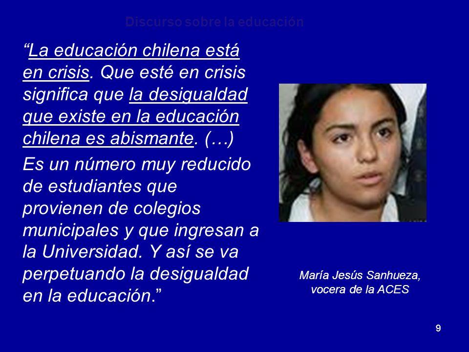 9 La educación chilena está en crisis. Que esté en crisis significa que la desigualdad que existe en la educación chilena es abismante. (…) Es un núme
