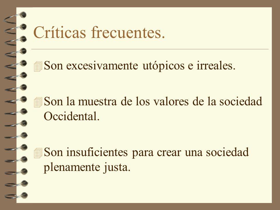 Críticas frecuentes. 4 Son excesivamente utópicos e irreales. 4 Son la muestra de los valores de la sociedad Occidental. 4 Son insuficientes para crea