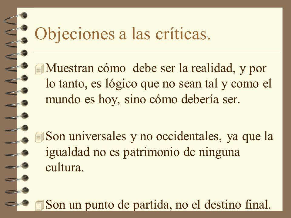 Objeciones a las críticas. 4 Muestran cómo debe ser la realidad, y por lo tanto, es lógico que no sean tal y como el mundo es hoy, sino cómo debería s
