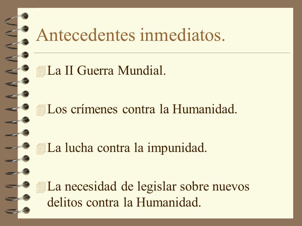 Antecedentes inmediatos. 4 La II Guerra Mundial. 4 Los crímenes contra la Humanidad. 4 La lucha contra la impunidad. 4 La necesidad de legislar sobre