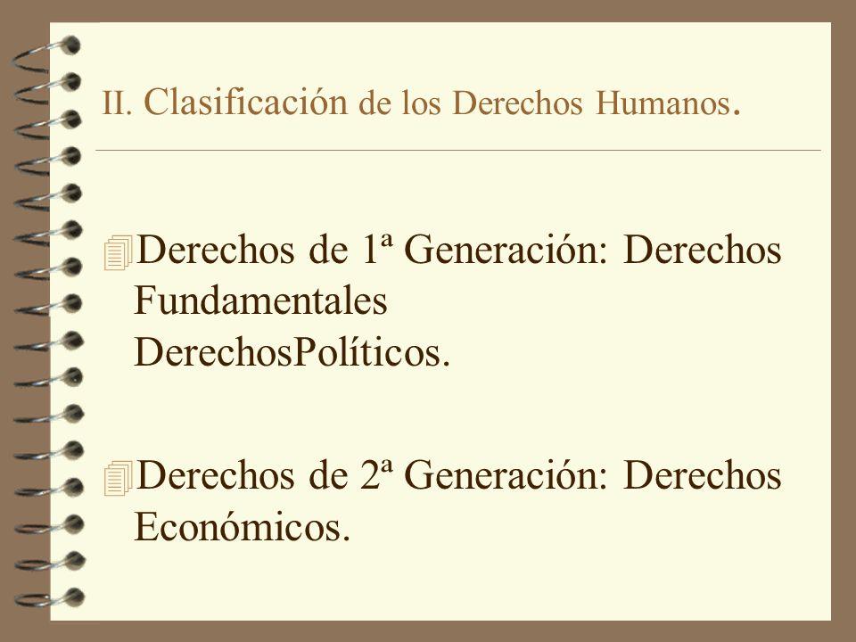 II. Clasificación de los Derechos Humanos. 4 Derechos de 1ª Generación: Derechos Fundamentales DerechosPolíticos. 4 Derechos de 2ª Generación: Derecho