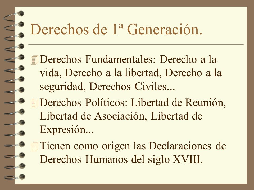 Derechos de 1ª Generación. 4 Derechos Fundamentales: Derecho a la vida, Derecho a la libertad, Derecho a la seguridad, Derechos Civiles... 4 Derechos
