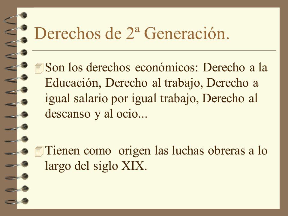 Derechos de 2ª Generación. 4 Son los derechos económicos: Derecho a la Educación, Derecho al trabajo, Derecho a igual salario por igual trabajo, Derec