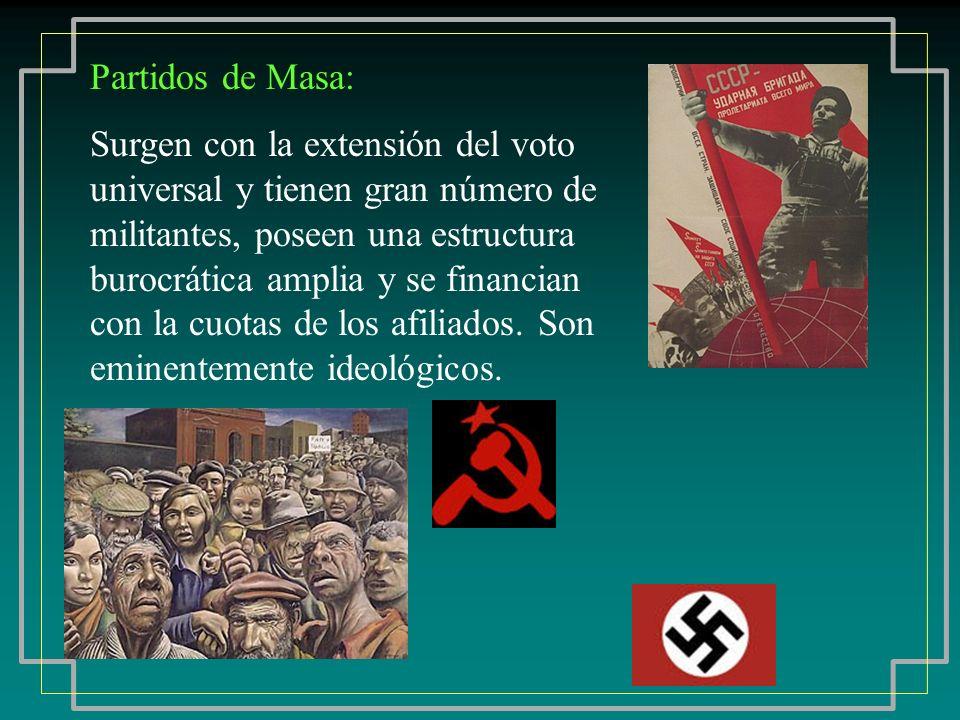 Partidos de Masa: Surgen con la extensión del voto universal y tienen gran número de militantes, poseen una estructura burocrática amplia y se financi