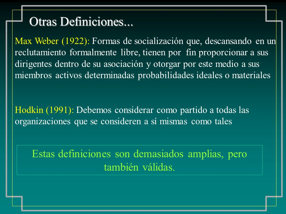 Otras Definiciones... Max Weber (1922): Formas de socialización que, descansando en un reclutamiento formalmente libre, tienen por fin proporcionar a