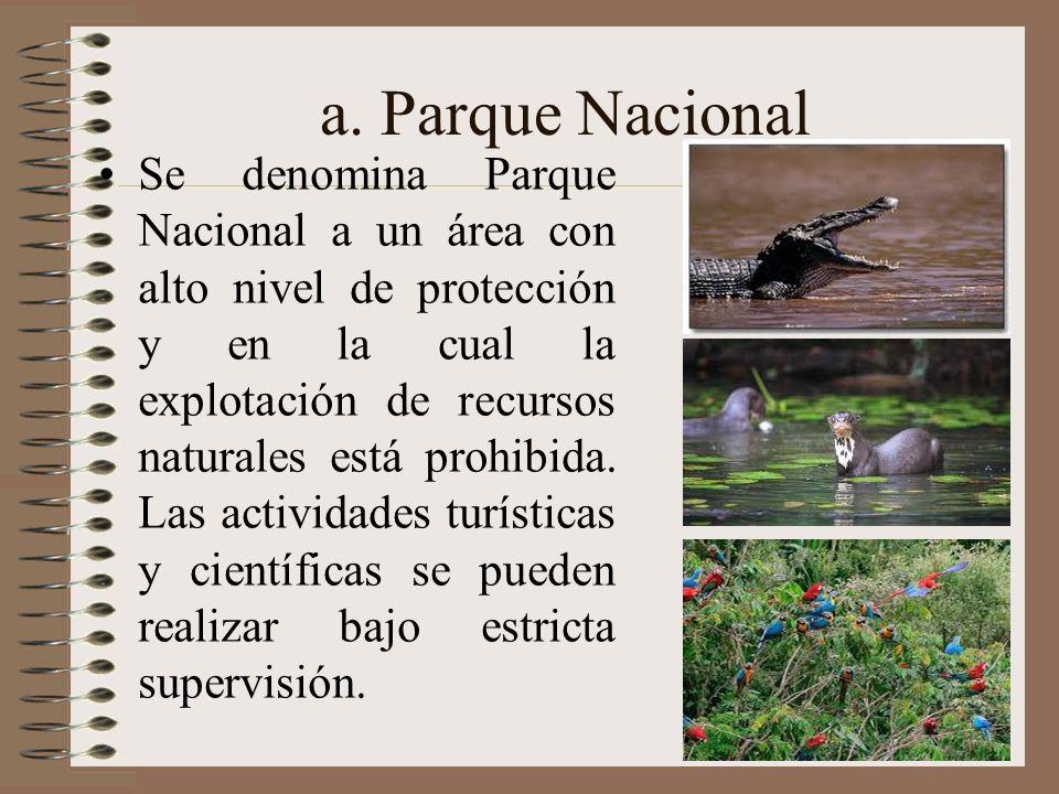 a. Parque Nacional Se denomina Parque Nacional a un área con alto nivel de protección y en la cual la explotación de recursos naturales está prohibida