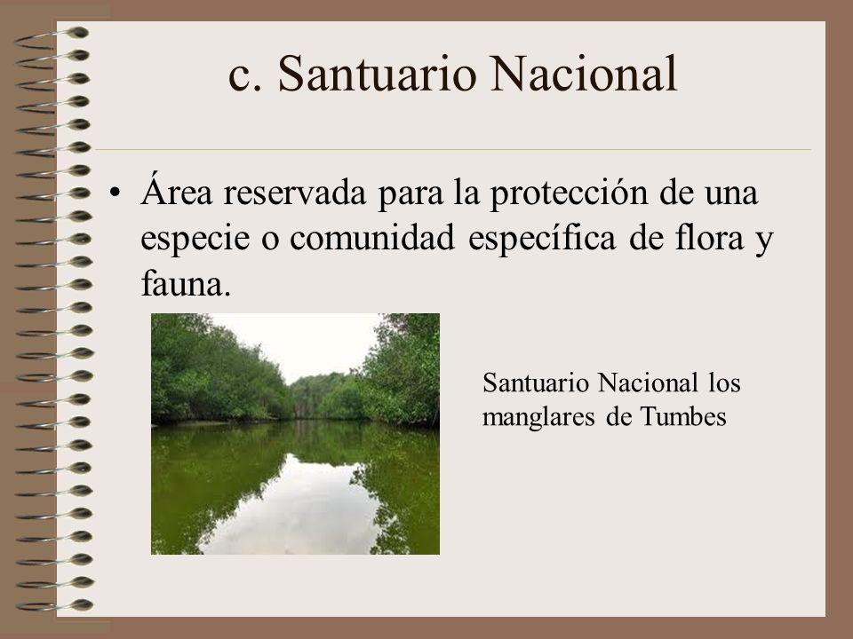 c. Santuario Nacional Área reservada para la protección de una especie o comunidad específica de flora y fauna. Santuario Nacional los manglares de Tu