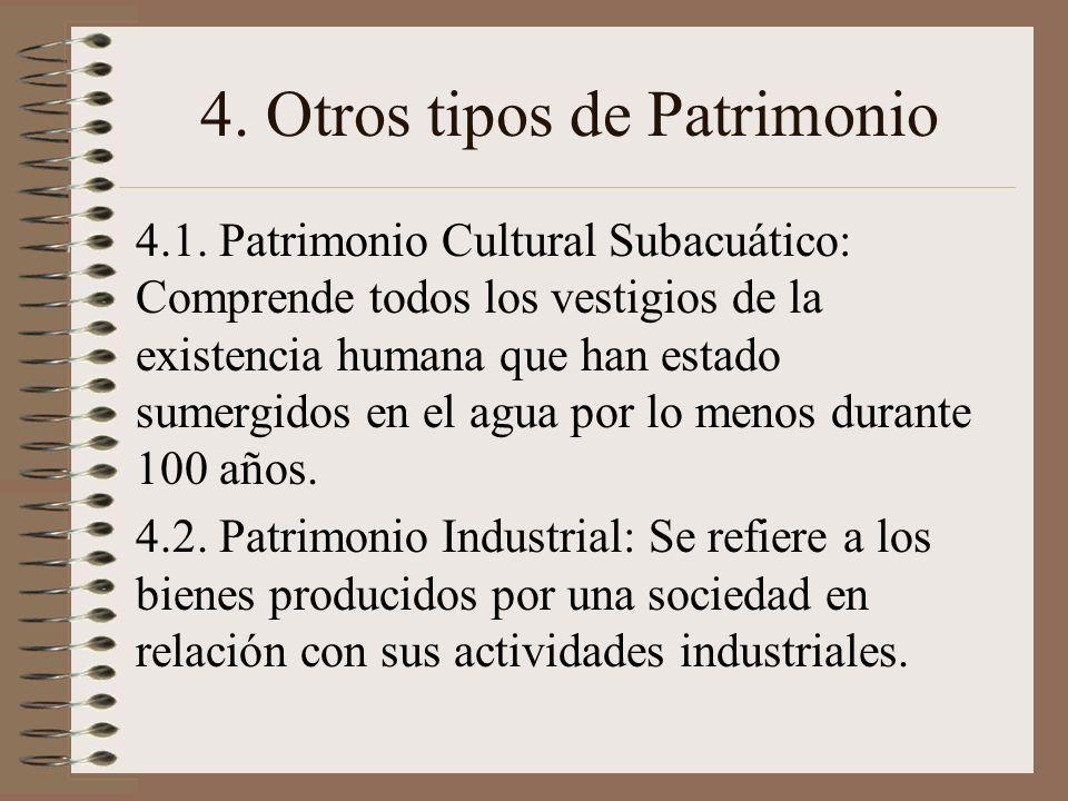 4. Otros tipos de Patrimonio 4.1. Patrimonio Cultural Subacuático: Comprende todos los vestigios de la existencia humana que han estado sumergidos en